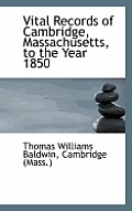 Vital Records of Cambridge, Massachusetts, to the Year 1850