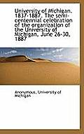 University of Michigan. 1837-1887. the Semi-Centennial Celebration of the Organization of the Univer