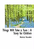 Things Will Take a Turn: A Story for Children