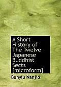 A Short History of the Twelve Japanese Buddhist Sects [Microform]