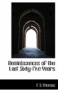 Reminiscences of the Last Sixty-Five Years