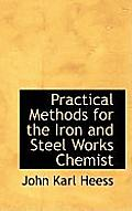 Practical Methods for the Iron and Steel Works Chemist