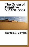 The Origin of Primitive Superstitions