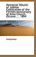 Memorial Volume of Jubilee Celebration of the Fiftieth Anniversary of Knox Church, Ottawa ... 1894