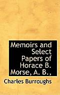 Memoirs and Select Papers of Horace B. Morse, A. B.,