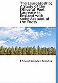 The Laureateship; A Study of the Office of Poet Laureate in England with Some Account of the Poets