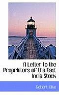 A Letter to the Proprietors of the East India Stock