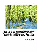 Handbuch Fur Kupferstichsammler; Technische Erklarungen, Ratschlag
