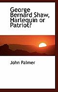George Bernard Shaw, Harlequin or Patriot?