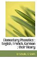 Elementary Phonetics: English, French, German; Their Heory