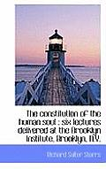 The Constitution of the Human Soul: Six Lectures Delivered at the Brooklyn Institute, Brooklyn, N.y