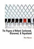 The Popery of Oxford: Confronted, Disavowed, & Repudiated
