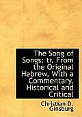 The Song of Songs: Tr. from the Original Hebrew, with a Commentary, Historical and Critical