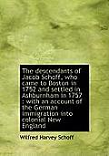 The Descendants of Jacob Schoff, Who Came to Boston in 1752 and Settled in Ashburnham in 1757: With