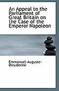An Appeal to the Parliament of Great Britain on the Case of the Emperor Napoleon