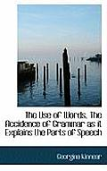 The Use of Words, the Accidence of Grammar as It Explains the Parts of Speech