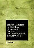 Tourist Rambles in Yorkshire, Lincolnshire, Durham, Northumberland, & Derbyshire