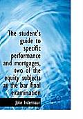 The Student's Guide to Specific Performance and Mortgages, Two of the Equity Subjects at the Bar Fin