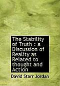 The Stability of Truth: A Discussion of Reality as Related to Thought and Action
