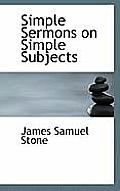 Simple Sermons on Simple Subjects