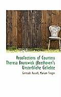 Recollections of Countess Theresa Brunswick (Beethoven's Unsterbliche Geliebte
