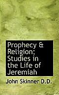 Prophecy & Religion; Studies in the Life of Jeremiah