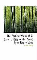 The Poetical Works of Sir David Lyndsay of the Mount, Lyon King of Arms