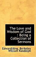 The Love and Wisdom of God: Being a Collection of Sermons