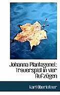 Johanna Plantagenet: Trauerspiel in Vier Aufzugen