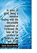 In Quest of Gold; Being a Romance Dealing with the Remarkable Expedition of Ferdinand de Soto Ad His
