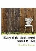 History of the Illinois Central Railroad to 1870