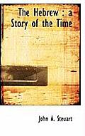 The Hebrew: A Story of the Time
