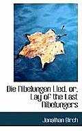 Die Nibelungen Lied, Or, Lay of the Last Nibelungers