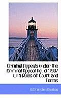 Criminal Appeals Under the Criminal Appeal Act of 1907 with Rules of Court and Forms