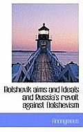 Bolshevik Aims and Ideals and Russia's Revolt Against Bolshevism