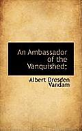 An Ambassador of the Vanquished;