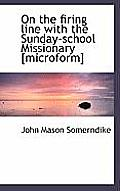 On the Firing Line with the Sunday-School Missionary [Microform]