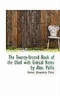 The Twenty-Second Book of the Lliad with Critical Notes by Alex. Pallis