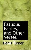 Fatuous Fables, and Other Verses