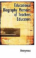 Educational Biography Memoirs of Teachers Educators