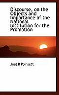Discourse, on the Objects and Importance of the National Institution for the Promotion