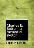 Charles E. Bolton; A Memorial Sketch