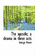 The Apostle; A Drama in Three Acts