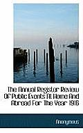 The Annual Register Review of Public Events at Home and Abroad for the Year 1916
