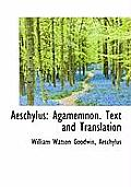 Aeschylus: Agamemnon. Text and Translation