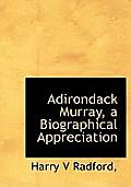 Adirondack Murray, a Biographical Appreciation