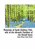 Memorials of Sarah Childress Polk, Wife of the Eleventh President of the United States