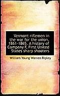 Vermont Riflemen in the War for the Union, 1861-1865. a History of Company F, First United States Sh