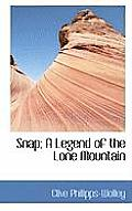 Snap; A Legend of the Lone Mountain