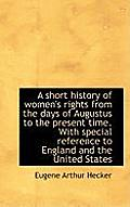 A Short History of Women's Rights from the Days of Augustus to the Present Time. with Special Refere